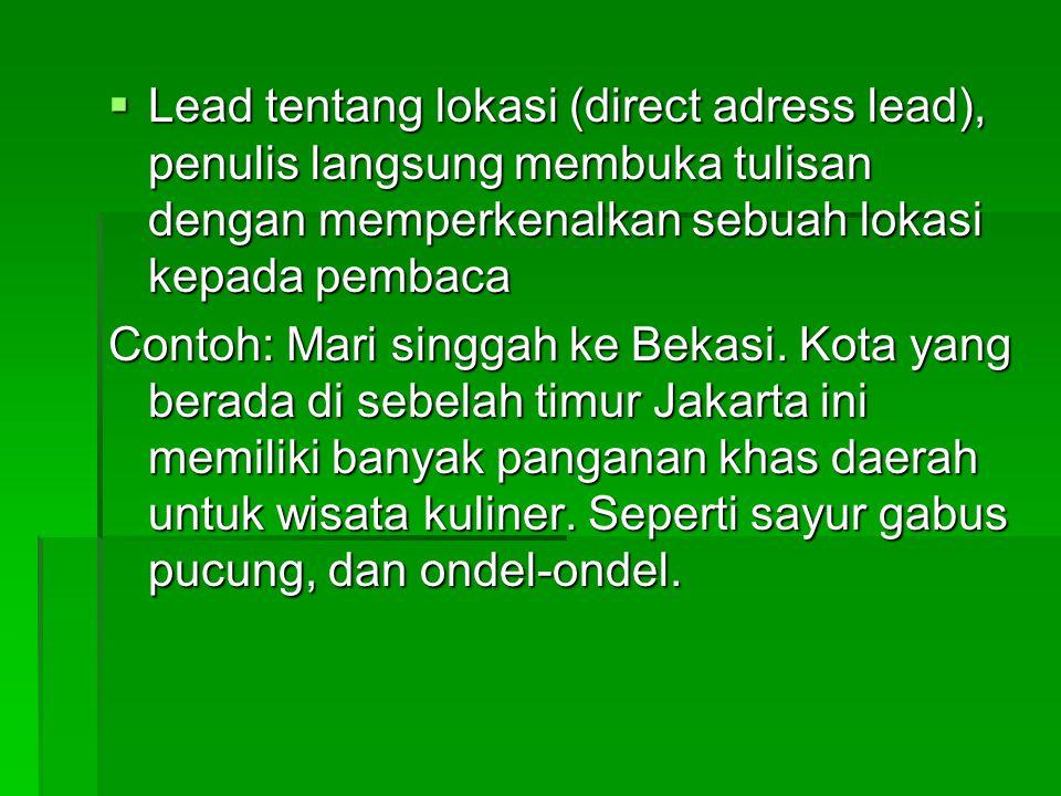 Lead tentang lokasi (direct adress lead), penulis langsung membuka tulisan dengan memperkenalkan sebuah lokasi kepada pembaca