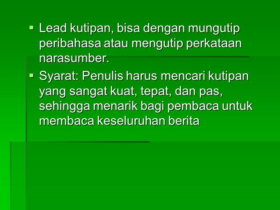 Lead kutipan, bisa dengan mungutip peribahasa atau mengutip perkataan narasumber.