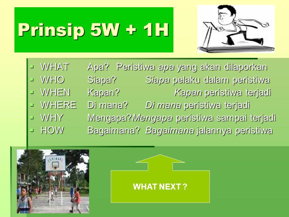 Prinsip 5W + 1H WHAT Apa Peristiwa apa yang akan dilaporkan