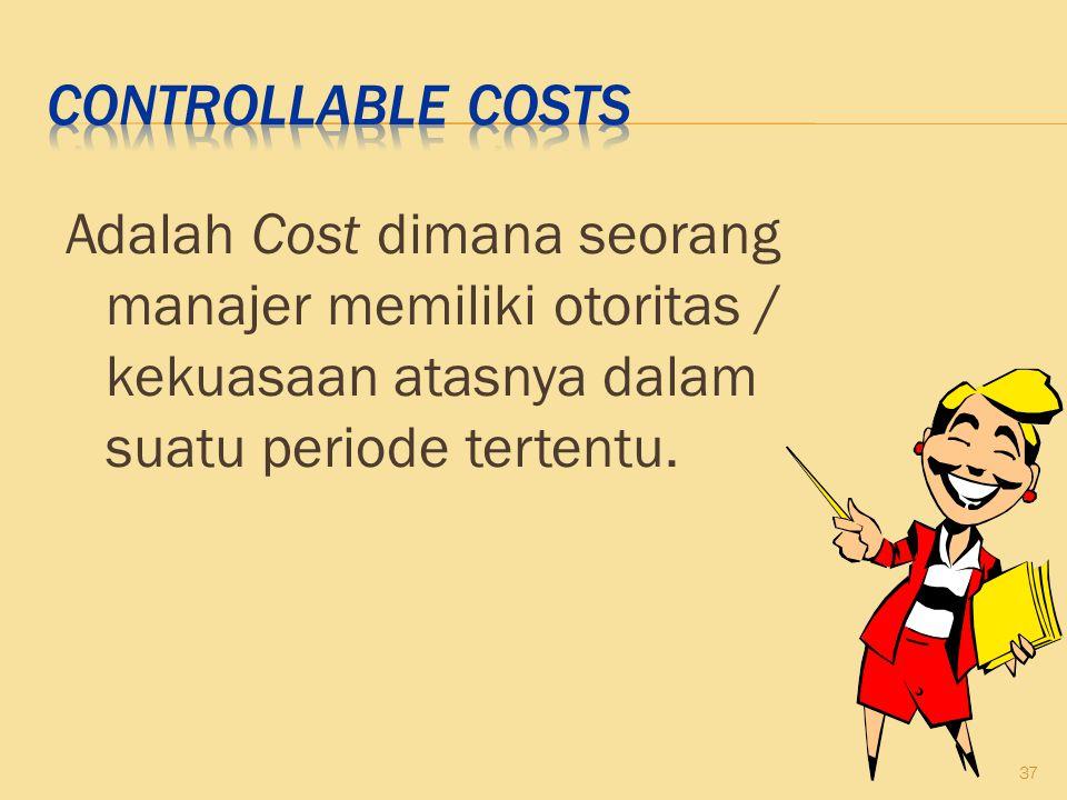 Controllable Costs Adalah Cost dimana seorang manajer memiliki otoritas / kekuasaan atasnya dalam suatu periode tertentu.