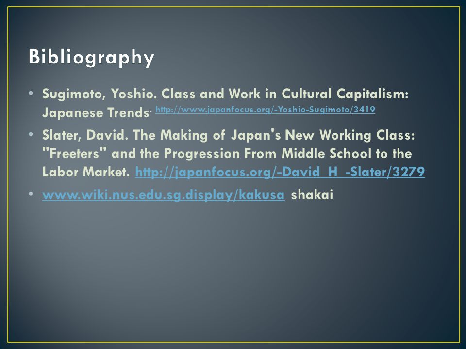 Bibliography Sugimoto, Yoshio. Class and Work in Cultural Capitalism: Japanese Trends. http://www.japanfocus.org/-Yoshio-Sugimoto/3419.