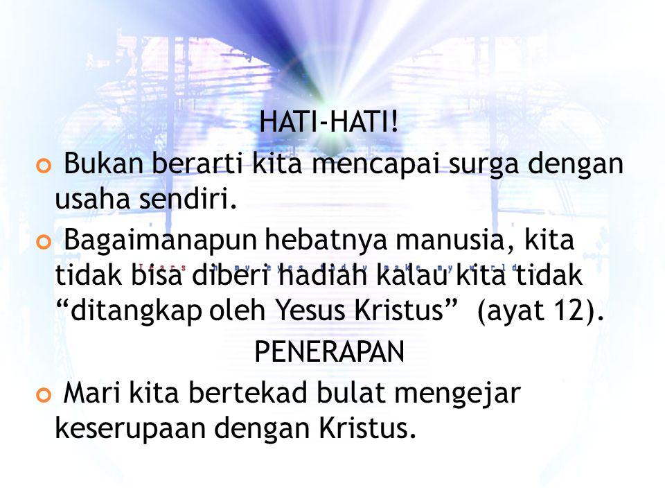HATI-HATI! Bukan berarti kita mencapai surga dengan usaha sendiri.
