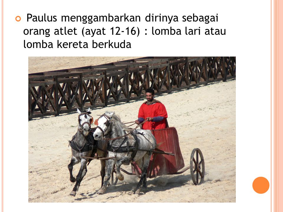 Paulus menggambarkan dirinya sebagai orang atlet (ayat 12-16) : lomba lari atau lomba kereta berkuda