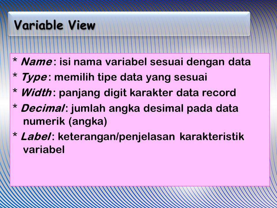 Variable View * Name : isi nama variabel sesuai dengan data