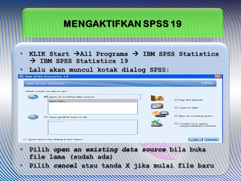 MENGAKTIFKAN SPSS 19 KLIK Start All Programs  IBM SPSS Statistics  IBM SPSS Statistics 19. Lalu akan muncul kotak dialog SPSS: