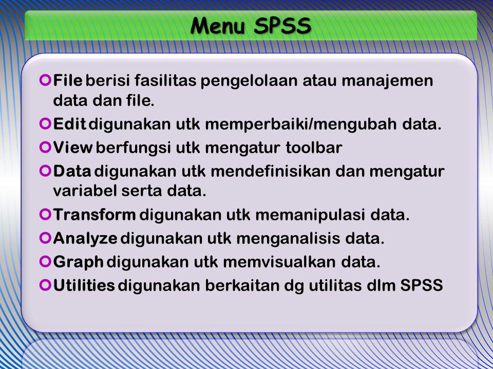 Menu SPSS File berisi fasilitas pengelolaan atau manajemen data dan file. Edit digunakan utk memperbaiki/mengubah data.