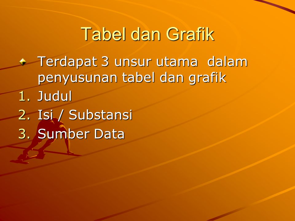 Tabel dan Grafik Terdapat 3 unsur utama dalam penyusunan tabel dan grafik. Judul. Isi / Substansi.