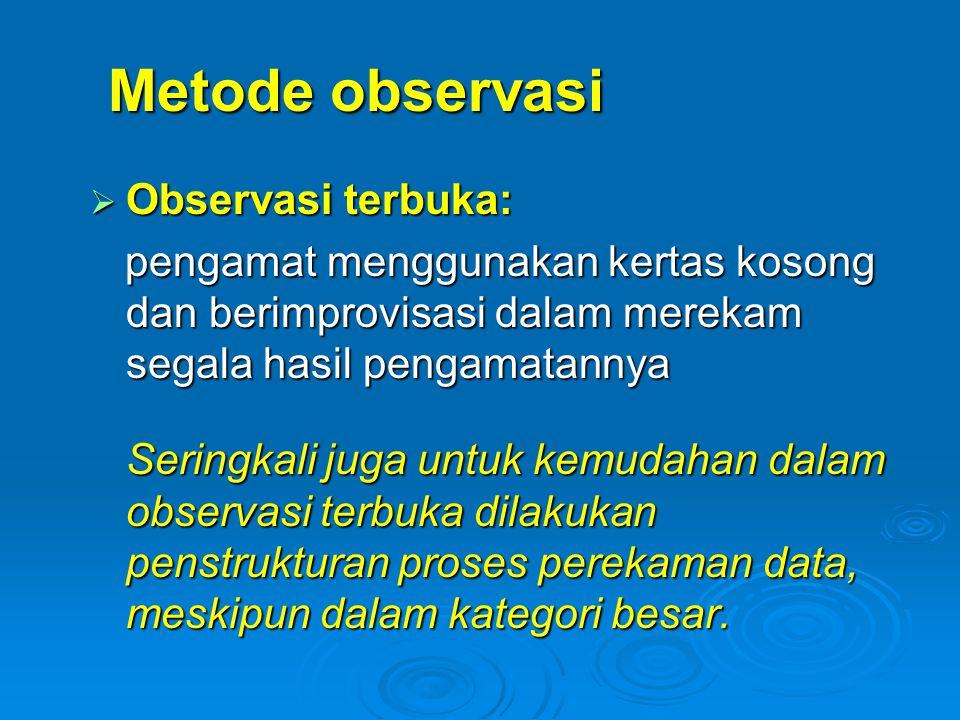 Metode observasi Observasi terbuka:
