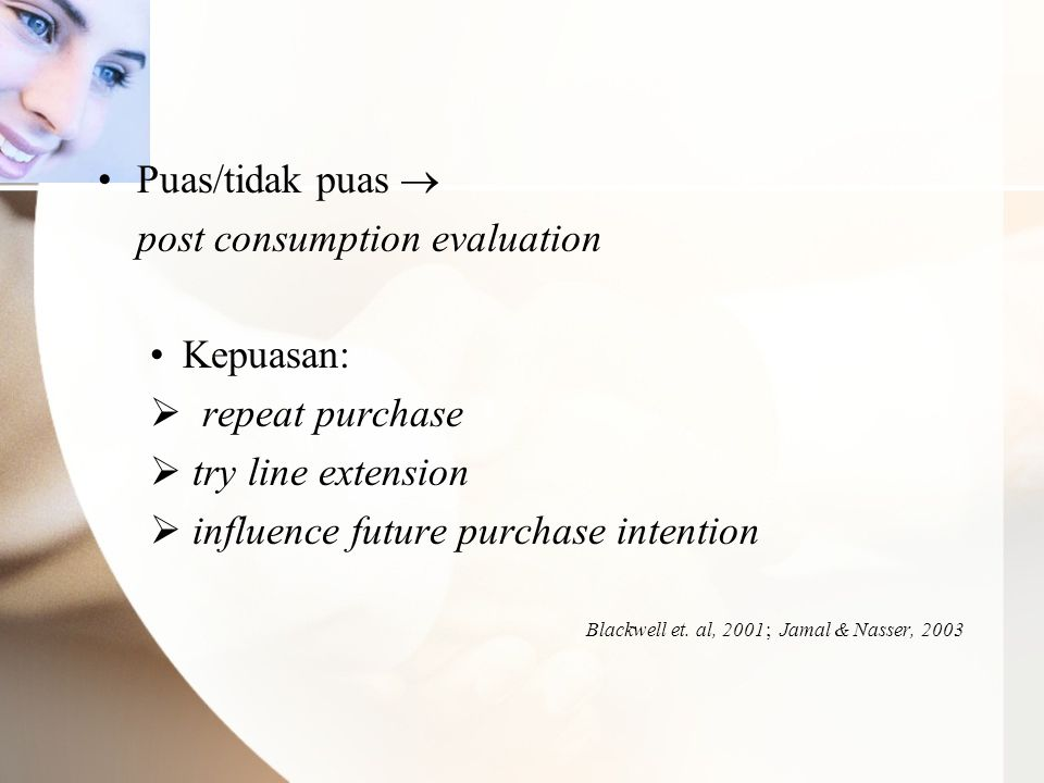 post consumption evaluation Kepuasan: repeat purchase
