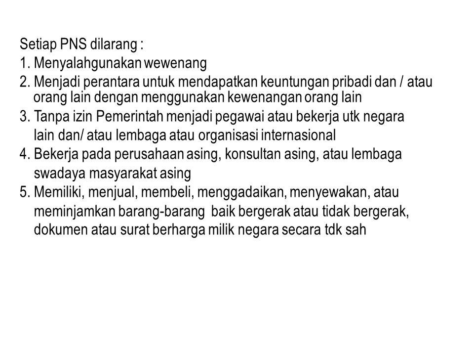 15 LARANGAN (PSL 4) Setiap PNS dilarang : 1. Menyalahgunakan wewenang.
