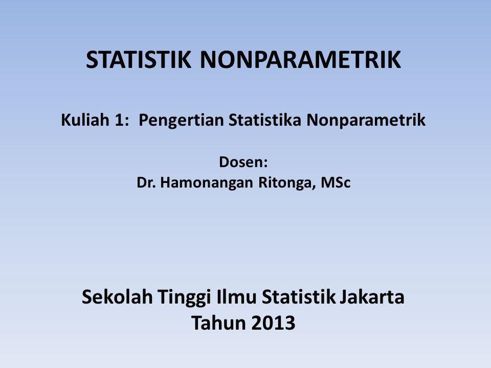 STATISTIK NONPARAMETRIK Kuliah 1: Pengertian Statistika Nonparametrik Dosen: Dr.
