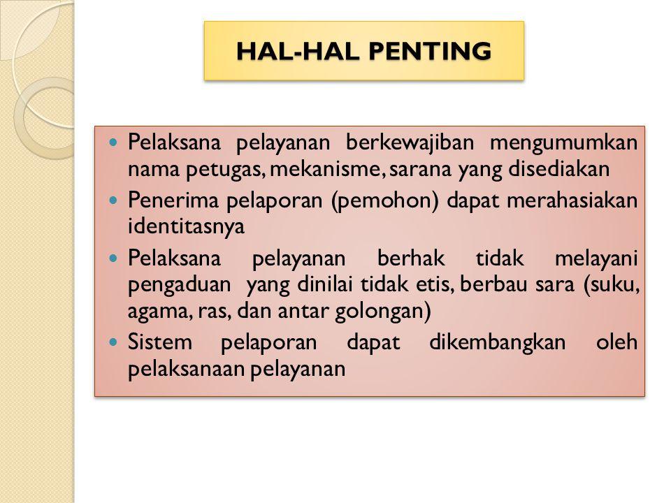 HAL-HAL PENTING Pelaksana pelayanan berkewajiban mengumumkan nama petugas, mekanisme, sarana yang disediakan.