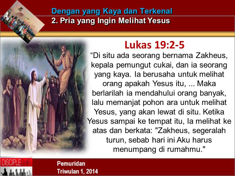 Dengan yang Kaya dan Terkenal 2. Pria yang Ingin Melihat Yesus