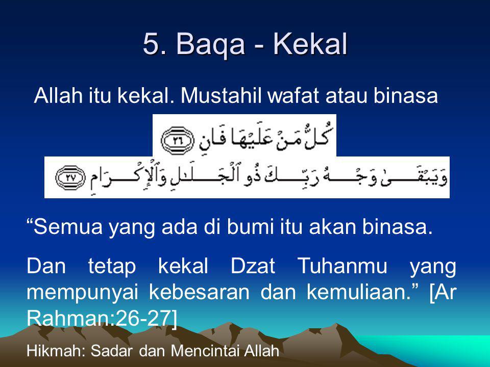 5. Baqa - Kekal Allah itu kekal. Mustahil wafat atau binasa