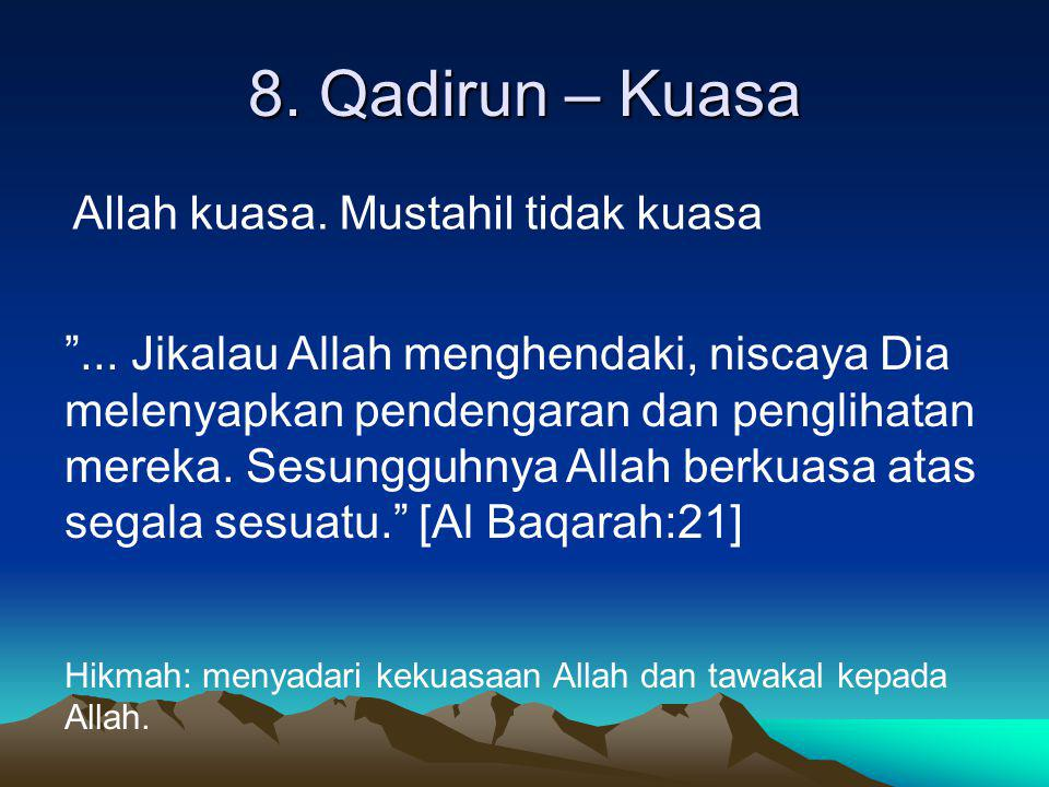 8. Qadirun – Kuasa Allah kuasa. Mustahil tidak kuasa