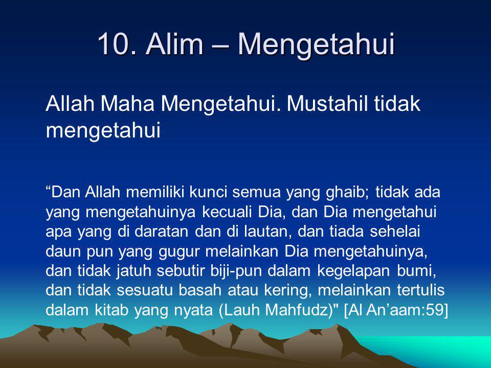 10. Alim – Mengetahui Allah Maha Mengetahui. Mustahil tidak mengetahui