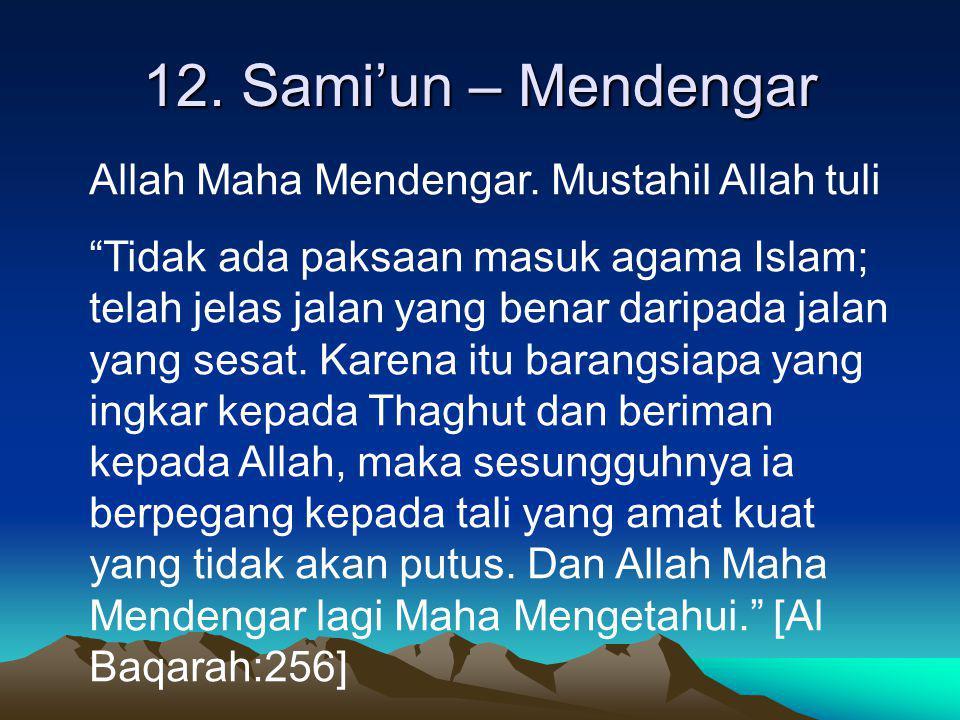12. Sami'un – Mendengar Allah Maha Mendengar. Mustahil Allah tuli