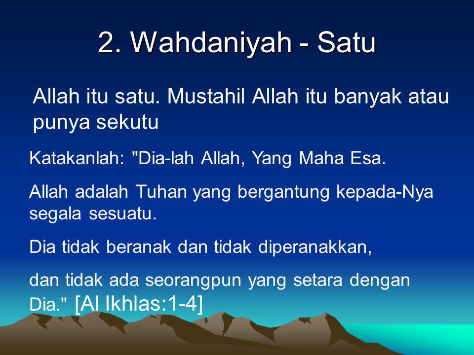 2. Wahdaniyah - Satu Allah itu satu. Mustahil Allah itu banyak atau punya sekutu. Katakanlah: Dia-lah Allah, Yang Maha Esa.