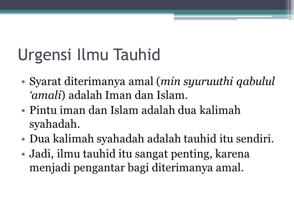 Urgensi Ilmu Tauhid Syarat diterimanya amal (min syuruuthi qabulul 'amali) adalah Iman dan Islam.