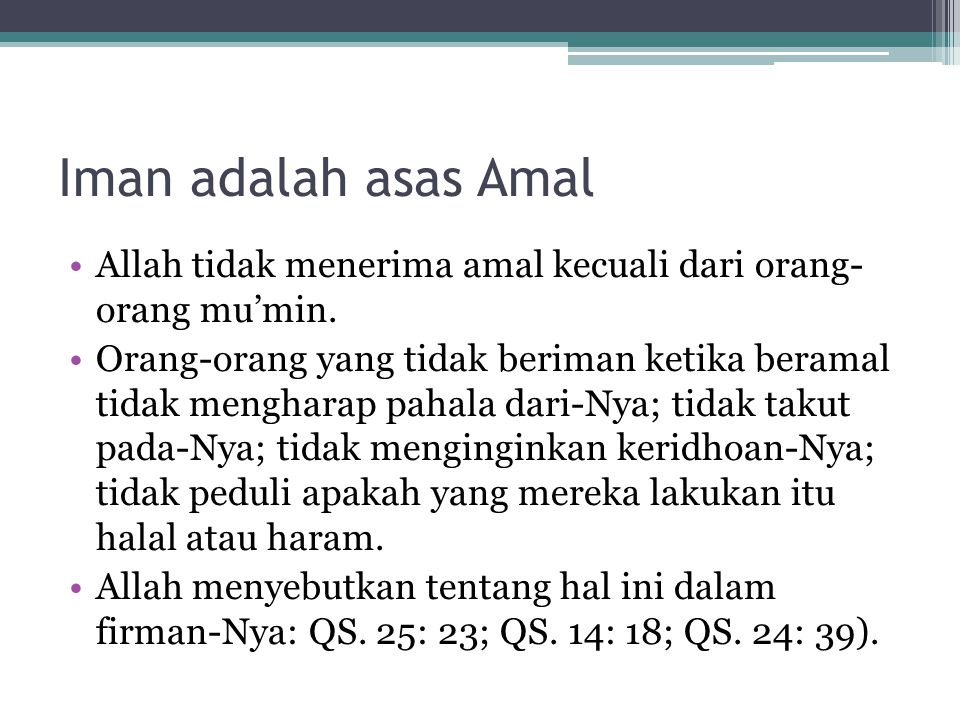 Iman adalah asas Amal Allah tidak menerima amal kecuali dari orang- orang mu'min.