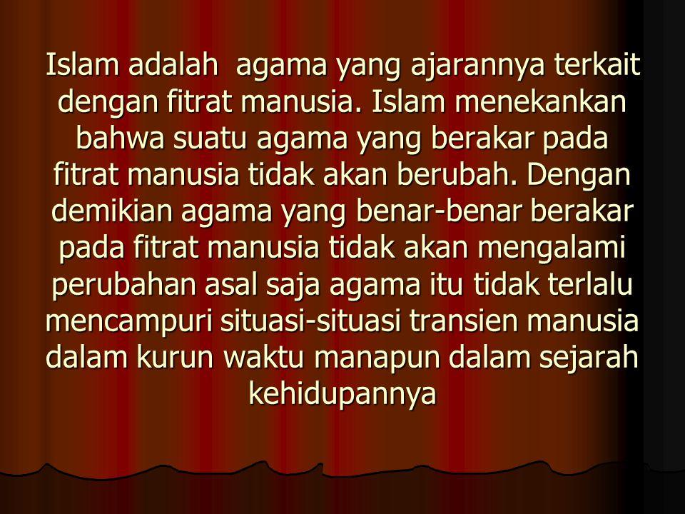 Islam adalah agama yang ajarannya terkait dengan fitrat manusia