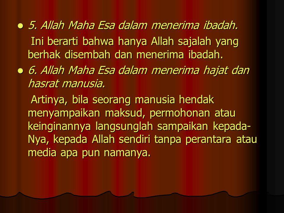 5. Allah Maha Esa dalam menerima ibadah.