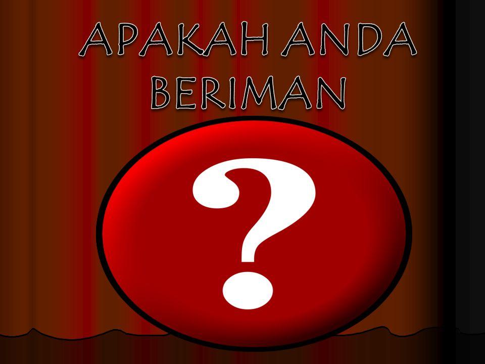 APAKAH ANDA BERIMAN 2