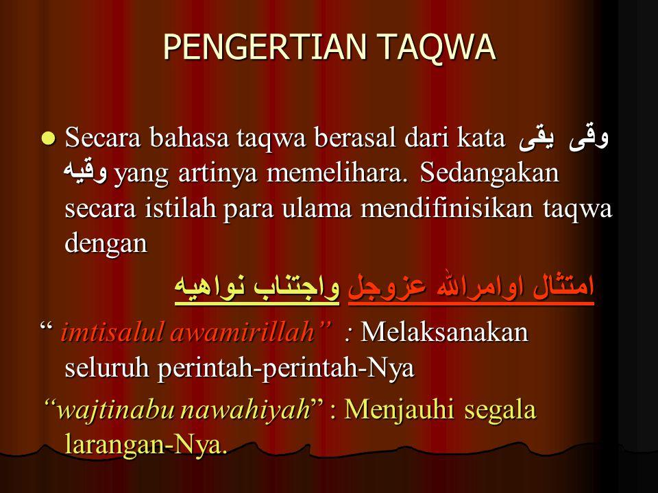 PENGERTIAN TAQWA امتثال اوامرالله عزوجل واجتناب نواهيه