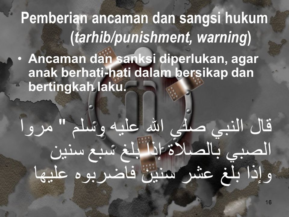 Pemberian ancaman dan sangsi hukum (tarhib/punishment, warning)