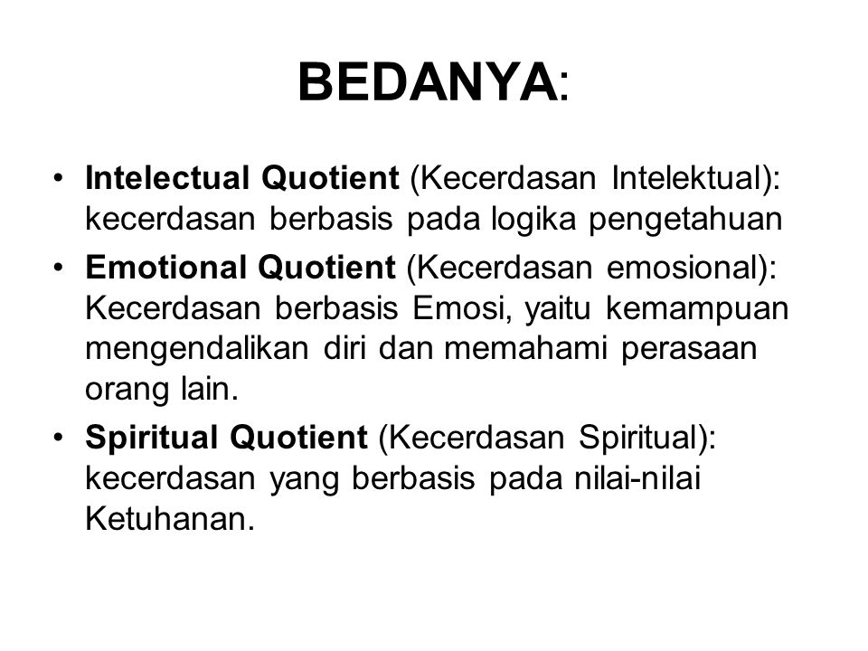 BEDANYA: Intelectual Quotient (Kecerdasan Intelektual): kecerdasan berbasis pada logika pengetahuan.