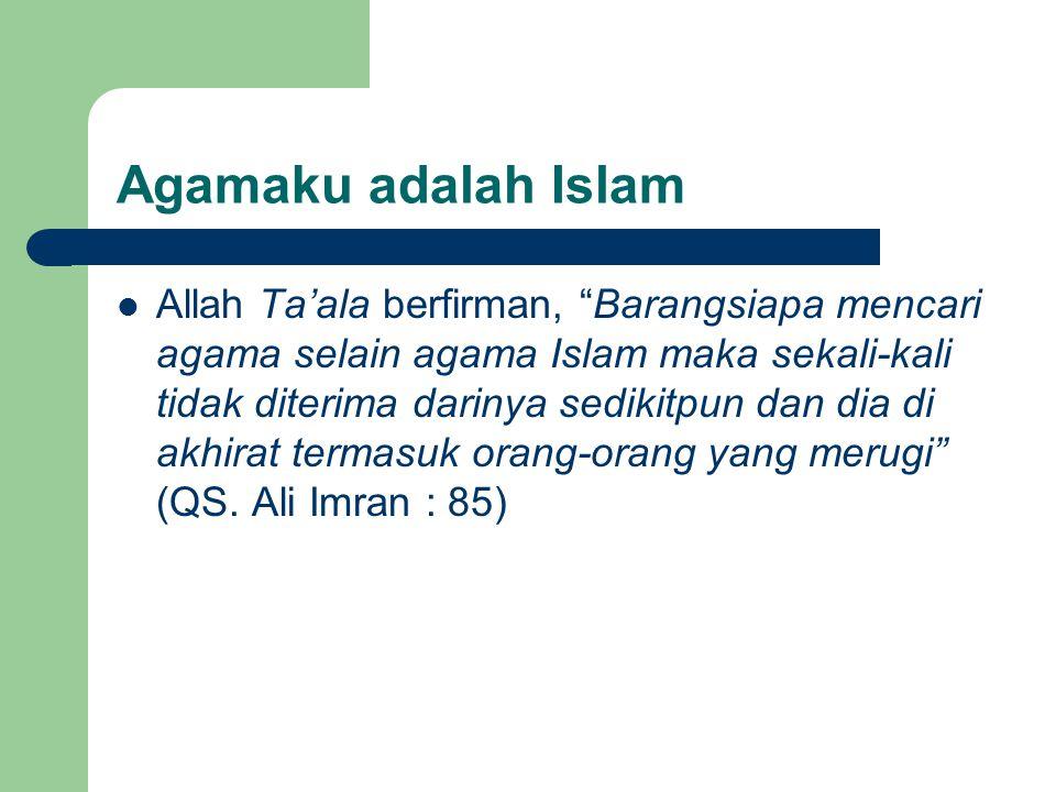 Agamaku adalah Islam