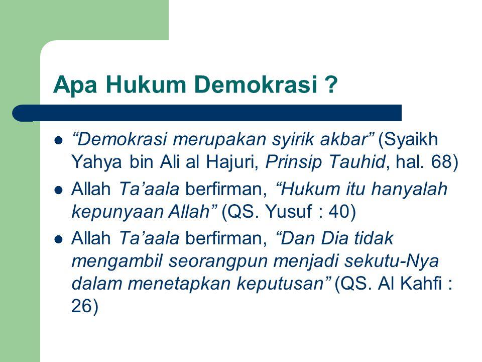 Apa Hukum Demokrasi Demokrasi merupakan syirik akbar (Syaikh Yahya bin Ali al Hajuri, Prinsip Tauhid, hal. 68)