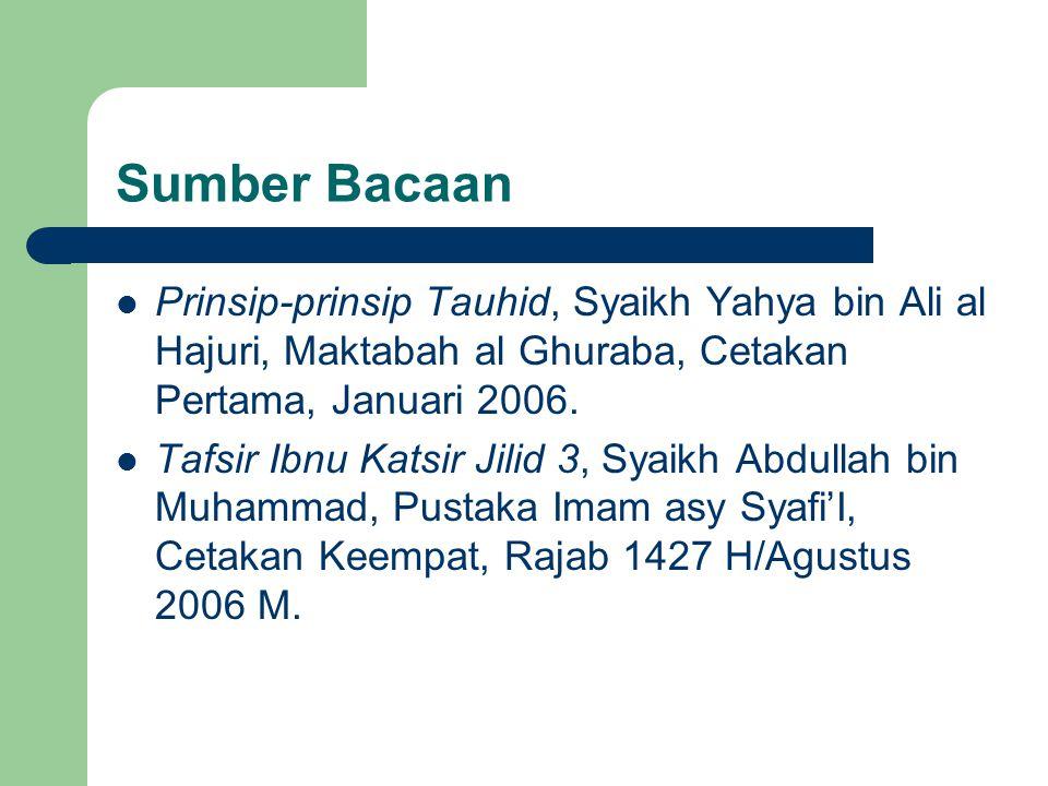 Sumber Bacaan Prinsip-prinsip Tauhid, Syaikh Yahya bin Ali al Hajuri, Maktabah al Ghuraba, Cetakan Pertama, Januari 2006.