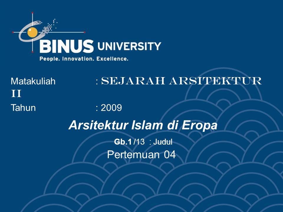 Arsitektur Islam di Eropa Gb.1 /13 : Judul Pertemuan 04