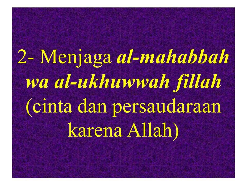2- Menjaga al-mahabbah wa al-ukhuwwah fillah (cinta dan persaudaraan karena Allah)