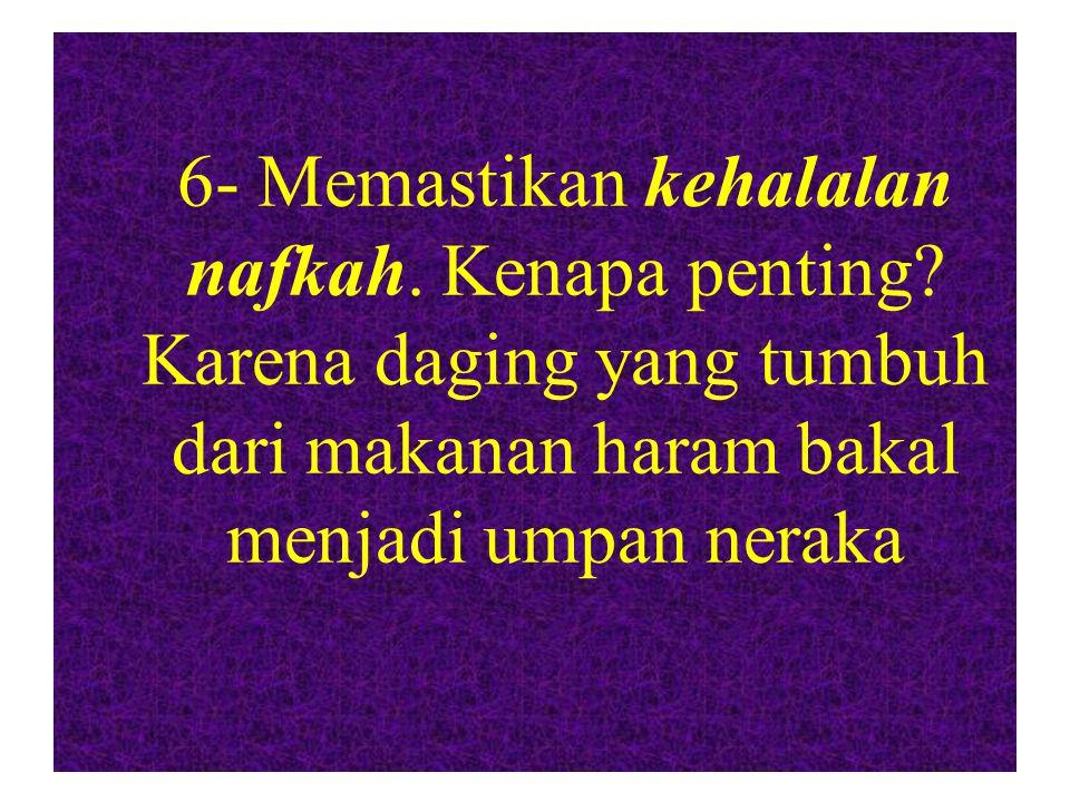 6- Memastikan kehalalan nafkah. Kenapa penting