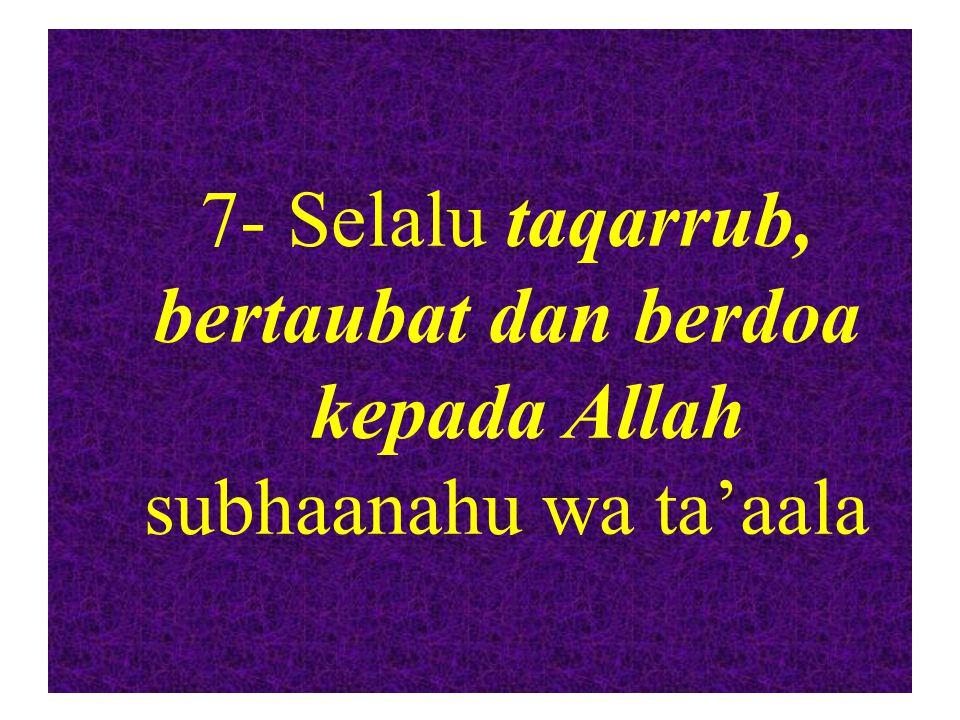 7- Selalu taqarrub, bertaubat dan berdoa