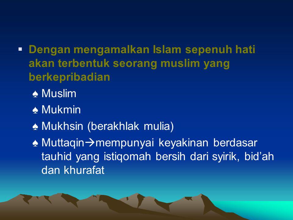 Dengan mengamalkan Islam sepenuh hati akan terbentuk seorang muslim yang berkepribadian