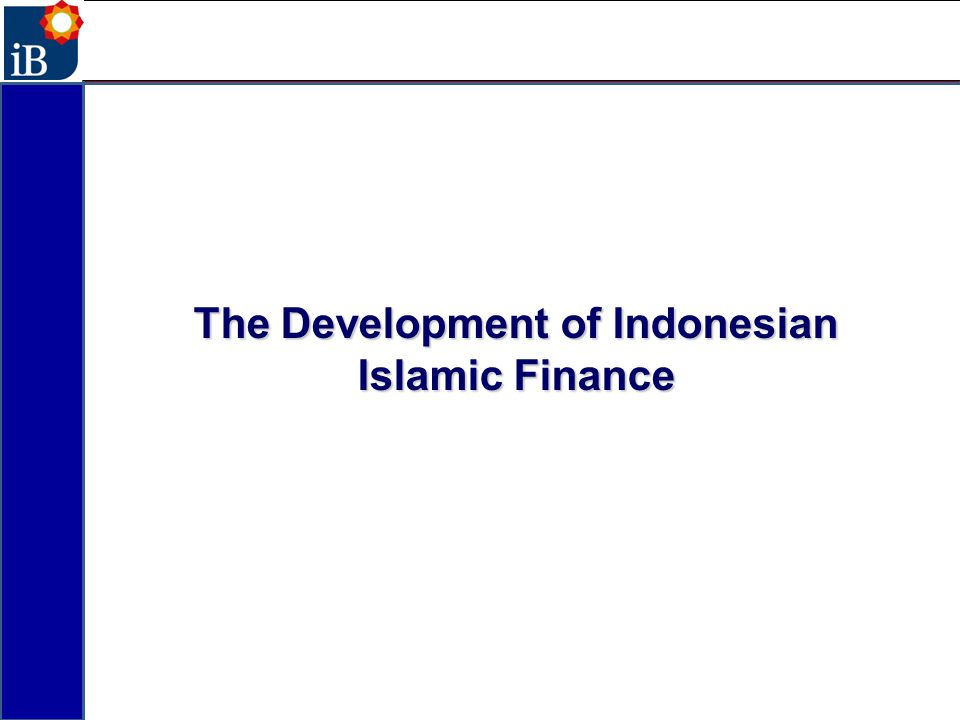 The Development of Indonesian Islamic Finance