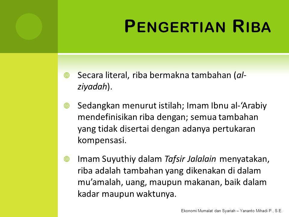 Pengertian Riba Secara literal, riba bermakna tambahan (al- ziyadah).