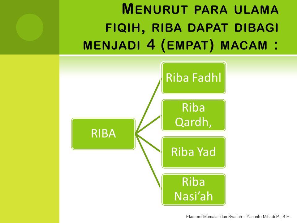 Menurut para ulama fiqih, riba dapat dibagi menjadi 4 (empat) macam :