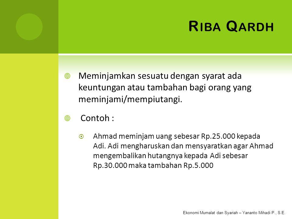 Riba Qardh Meminjamkan sesuatu dengan syarat ada keuntungan atau tambahan bagi orang yang meminjami/mempiutangi.