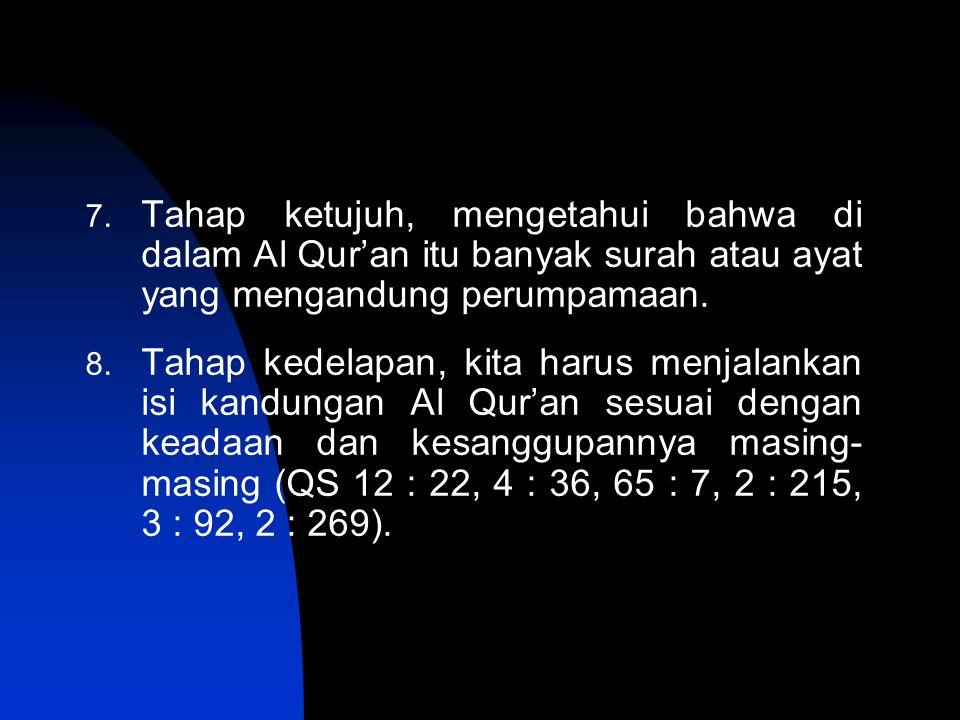 Tahap ketujuh, mengetahui bahwa di dalam Al Qur'an itu banyak surah atau ayat yang mengandung perumpamaan.
