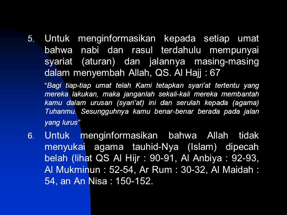 Untuk menginformasikan kepada setiap umat bahwa nabi dan rasul terdahulu mempunyai syariat (aturan) dan jalannya masing-masing dalam menyembah Allah, QS. Al Hajj : 67