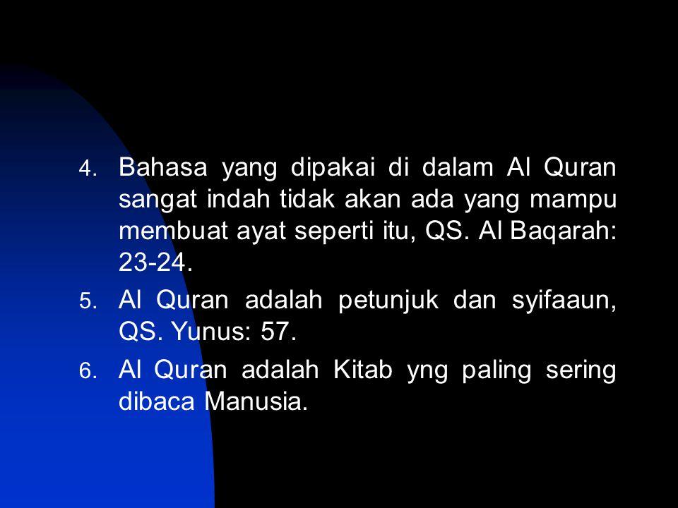 Bahasa yang dipakai di dalam Al Quran sangat indah tidak akan ada yang mampu membuat ayat seperti itu, QS. Al Baqarah: 23-24.
