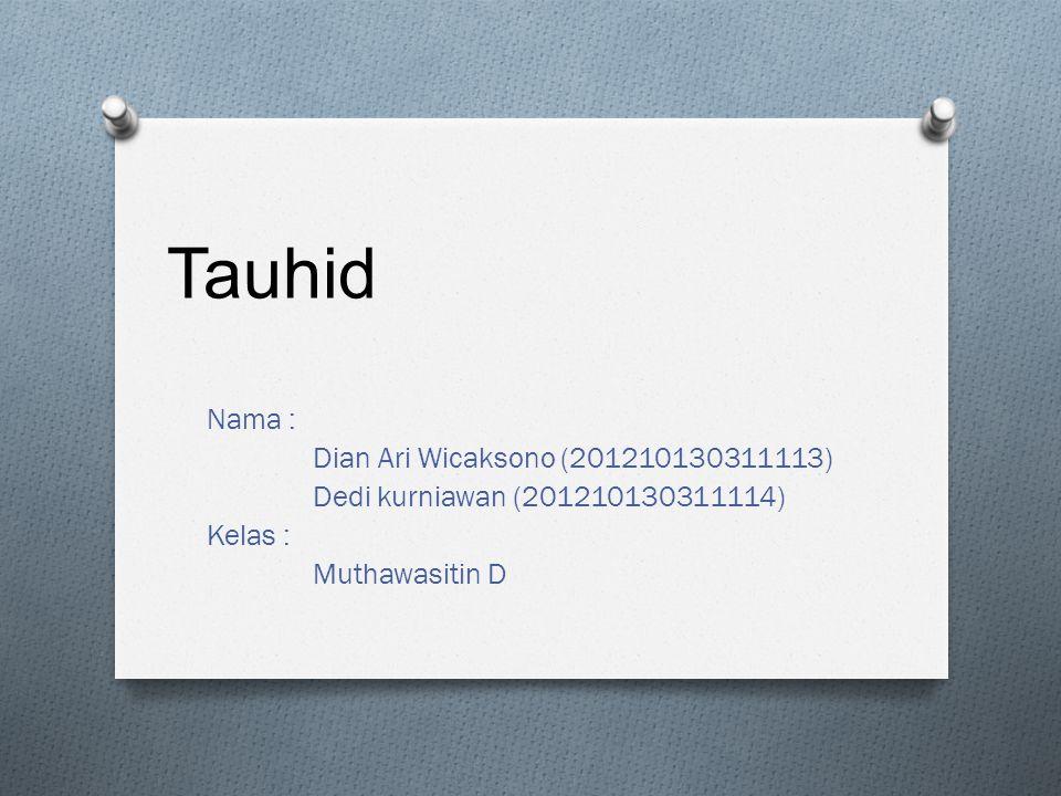 Tauhid Nama : Dian Ari Wicaksono (201210130311113)
