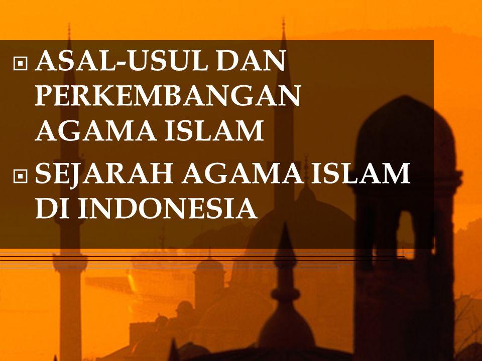 ASAL-USUL DAN PERKEMBANGAN AGAMA ISLAM