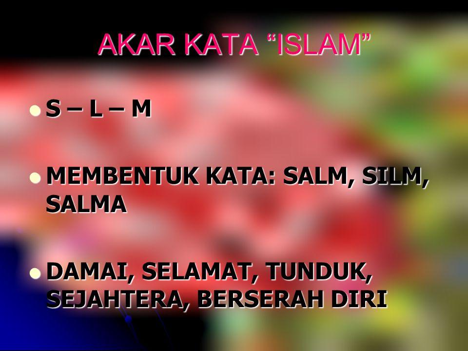 AKAR KATA ISLAM S – L – M MEMBENTUK KATA: SALM, SILM, SALMA