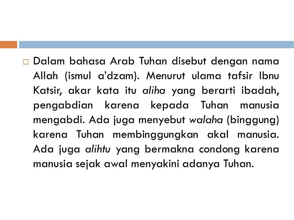 Dalam bahasa Arab Tuhan disebut dengan nama Allah (ismul a'dzam)
