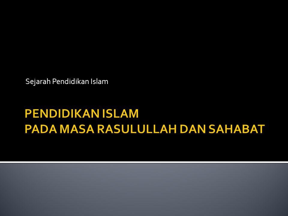 PENDIDIKAN ISLAM PADA MASA RASULULLAH DAN SAHABAT